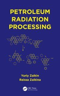 Petroleum Radiation Processing, Raissa Zaikina, Yuriy Zaikin