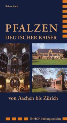 Pfalzen Deutscher Kaiser von Aachen bis Zürich, Rainer Zuch