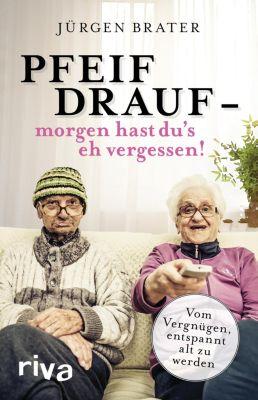 Pfeif drauf – morgen hast du's eh vergessen!, Jürgen Brater