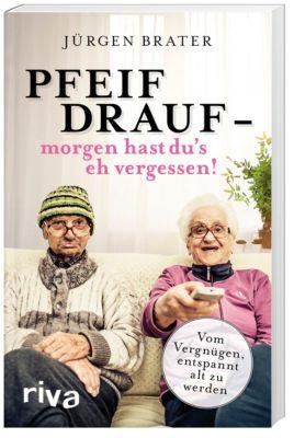 Pfeif drauf - morgen hast du's eh vergessen!, Jürgen Brater