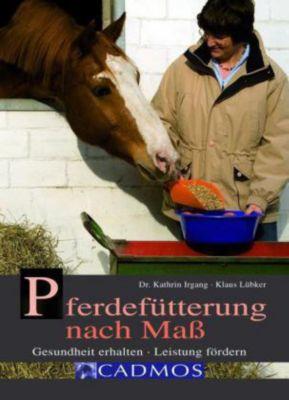 Pferdefütterung nach Maß, Kathrin Irgang, Klaus Lübker