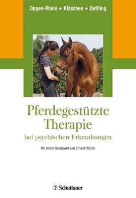 Pferdegestützte Therapie bei psychischen Erkrankungen, Carolin Opgen-Rhein, Marion Kläschen, Michael Dettling