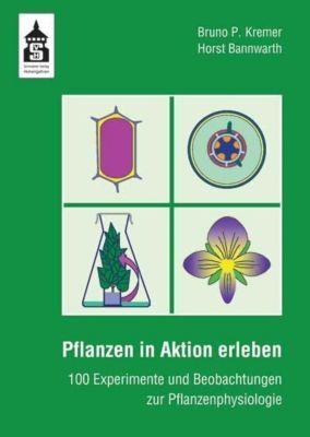 Pflanzen in Aktion erleben, Bruno P. Kremer, Horst Bannwarth