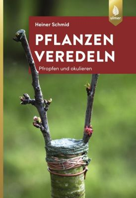 Pflanzen veredeln - Heiner Schmid |