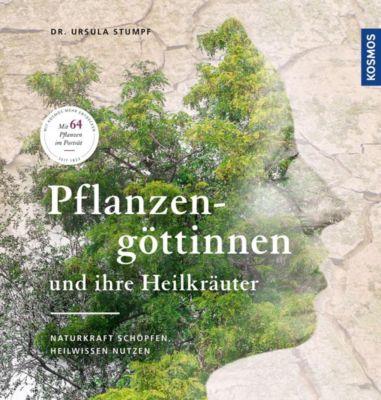Pflanzengöttinnen und ihre Heilkräuter - Ursula Stumpf |