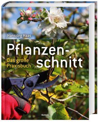 Pflanzenschnitt - Das große Praxisbuch, Hansjörg Haas