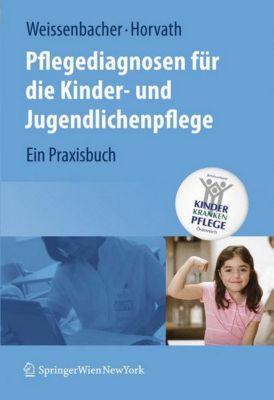 Pflegediagnosen für die Kinder- und Jugendlichenpflege, Margret Weissenbacher, Elisabeth Horvath