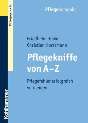 Pflegekniffe von A - Z, Friedhelm Henke, Christian Horstmann