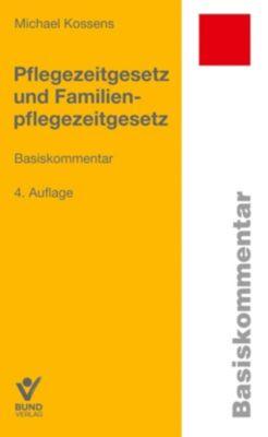 Pflegezeitgesetz und Familienepflegezeitgesetz - Michael Kossens |