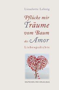 Pflücke mir Träume vom Baum des Amor - Lieselotte Lehnig  