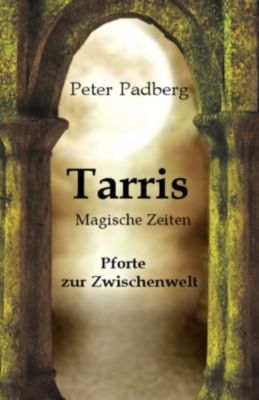 Pforte zur Zwischenwelt: Tarris, Peter Padberg
