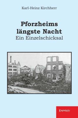 Pforzheims längste Nacht - Ein Einzelschicksal - Karl-Heinz Kirchherr  
