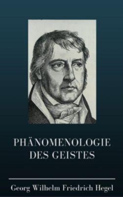 Phänomenologie des Geistes, Georg Wilhelm Friedrich Hegel