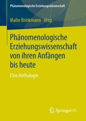 Phänomenologische  Erziehungswissenschaft: Phänomenologische Erziehungswissenschaft von ihren Anfängen bis heute