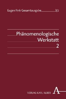 Phänomenologische Werkstatt: Bd.2 Bernauer Zeitmanuskripte, Cartesianische Meditationen und System der phänomenologischen Philosophie, Eugen Fink