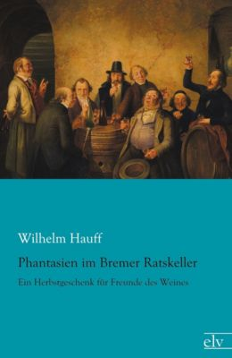 Phantasien im Bremer Ratskeller - Wilhelm Hauff  