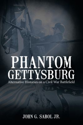 Phantom Gettysburg, John G. Sabol Jr.