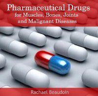 Pharmaceutical Drugs for Muscles, Bones, Joints and Malignant Diseases, Rachael Beaudoin