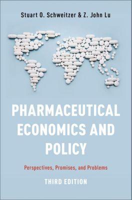 Pharmaceutical Economics and Policy, Stuart O. Schweitzer, Z. John Lu