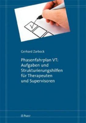 Phasenfahrplan VT: Aufgaben und Strukturierungshilfen für Therapeuten und Supervisoren, Gerhard Zarbock