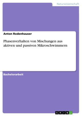 Phasenverhalten von Mischungen aus aktiven und passiven Mikroschwimmern, Anton Rodenhauser