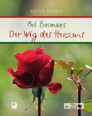 Phil Bosmans - Der Weg des Herzens - Ulrich Schütz |