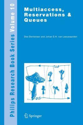 Philips Research Book Series: Multiaccess, Reservations & Queues, Dee Denteneer, J.S.H. van Leeuwaarden