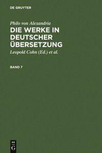 Philo von Alexandria: Die Werke in deutscher Ubersetzung. Band 7, Philo von Alexandria