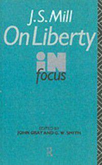 Philosophers in Focus: J.S. Mill's On Liberty in Focus