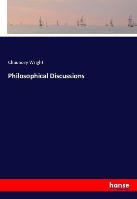 Philosophical Discussions, Chauncey Wright