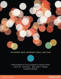 Philosophical Documents in Education: Pearson New International Edition, Ronald F. Reed, Tony W. Johnson