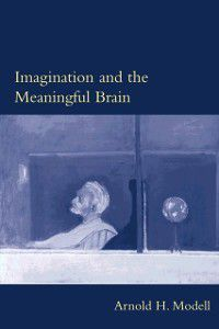 Philosophical Psychopathology: Imagination and the Meaningful Brain, Arnold H. Modell