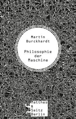 Philosophie der Maschine, Martin Burckhardt