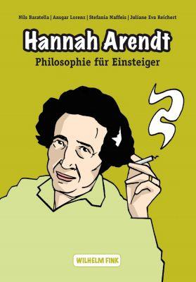 Philosophie für Einsteiger: Hannah Arendt, Stefania Maffeis, Nils Baratella, Ansgar Lorenz, Juliane Eva Reichert