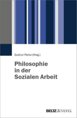 Philosophie in der Sozialen Arbeit - Gudrun Perko  