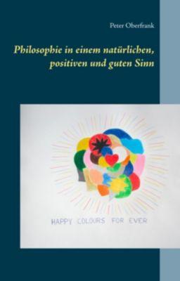 Philosophie in einem natürlichen, positiven und guten Sinn, Peter Oberfrank