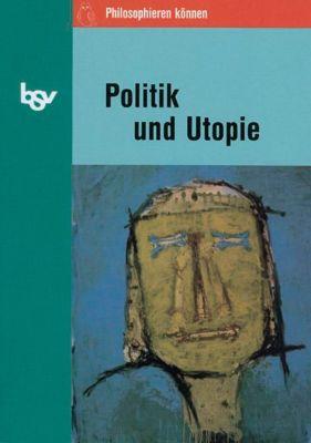 Philosophieren können: Politik und Utopie, Volker Steenblock