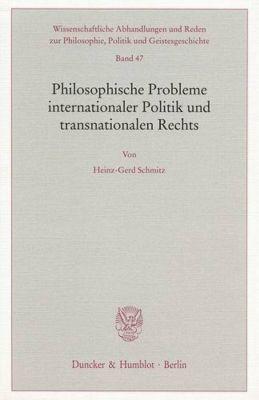 Philosophische Probleme internationaler Politik und transnationalen Rechts., Heinz-Gerd Schmitz