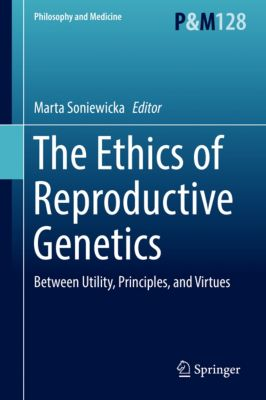 Philosophy and Medicine: The Ethics of  Reproductive Genetics