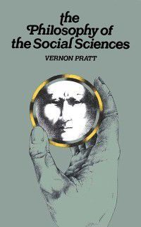 Philosophy and the Social Sciences, Vernon Pratt