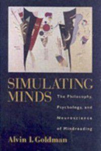 Philosophy of Mind: Simulating Minds: The Philosophy, Psychology, and Neuroscience of Mindreading, Alvin I. Goldman