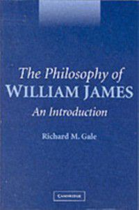 Philosophy of William James, Richard M. Gale