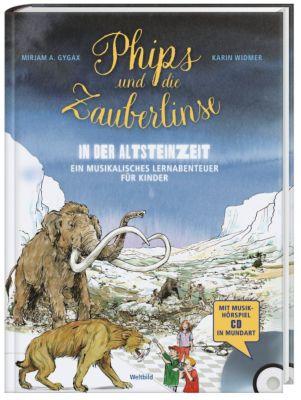 Phips und die Zauberlinse - In der Altsteinzeit, Mirjam A. Gygax, Karin Widmer