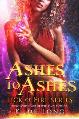 Phoenix Burned (Lick of Fire): Ashes to Ashes (Phoenix Burned (Lick of Fire), #3), K. de Long