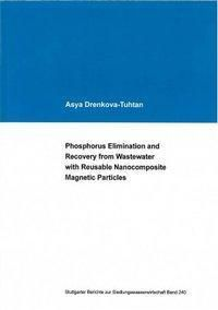 Phosphorus Elimination and Recovery from Wastewater with Reusable Nanocomposite Magnetic Particles, Asya Drenkova-Tuhtan