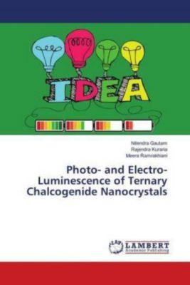 Photo- and Electro- Luminescence of Ternary Chalcogenide Nanocrystals, Nitendra Gautam, Rajendra Kuraria, Meera Ramrakhiani