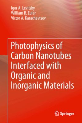 Photophysics of Carbon Nanotubes Interfaced with Organic and Inorganic Materials, Igor A. Levitsky, Victor A. Karachevtsev, William B. Euler
