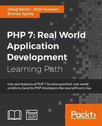 PHP 7: Real World Application Development, Doug Bierer, Altaf Hussain, Branko Ajzele