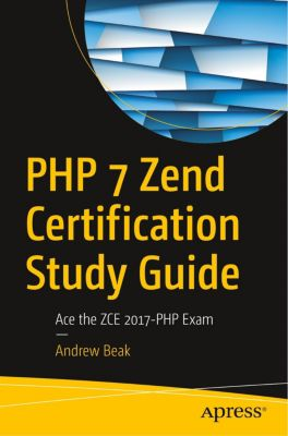 PHP 7 Zend Certification Study Guide, Andrew Beak