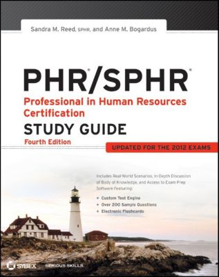 PHR / SPHR Professional in Human Resources Certification Study Guide, Anne M. Bogardus, Sandra M. Reed
